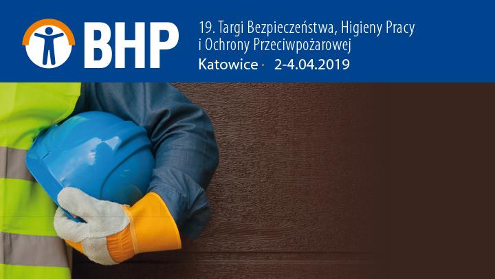 19. Targi Bezpieczeństwa, Higieny Pracy i Ochrony Przeciwpożarowej BHP | Katowice 2019