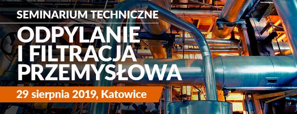 """Seminarium techniczne """"Odpylanie i filtracja przemysłowa"""", 29 sierpnia 2019 Katowice"""